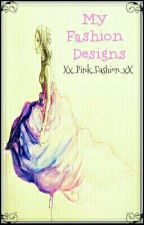 My Fashion Designs by Xx_Pink_Fashion_xX