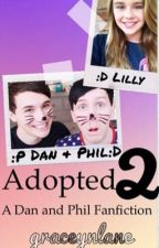 Adopted 2: a Dan and Phil Fanfiction by graceynlane