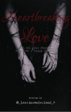 Heartbreaking love   (book 1 of heartbreaking series) by _lostinwonderland_x