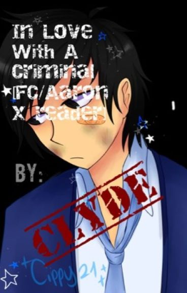 In Love With A Criminal(FC/Aaron X reader)