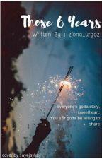 Those 6 years by ziona_urgaz