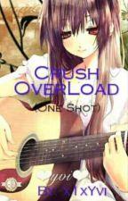 Crush Overload  (COMPLETED/x1xYvi) #OneShot by x1xYvi