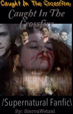 Caught in the Crossfire <~> Supernatural Fanfiction  by Archangel_Sierra
