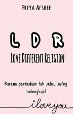 "LDR ""Love Different Religion"" by perahukertas_"