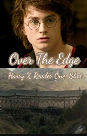 Over The Edge~Harry Potter X Reader One-Shot - Adora - Wattpad