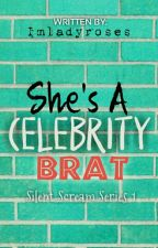 SSSeries 1: She's A Celebrity Brat [ COMPLETED ] by Imladyroses