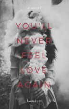 You'll Never Feel Love Again || √  by RunningOuttaTime