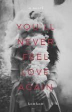 You'll Never Feel Love Again || √ by RunningOuttaTime