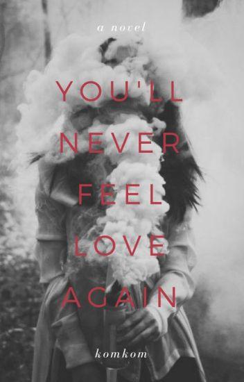 You'll Never Feel Love Again || √