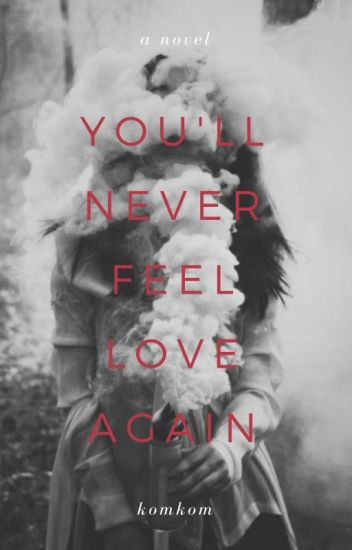 You'll Never Feel Love Again || √