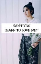 Can't You Learn To Love Me? [ON HOLD] by yourcandlelight
