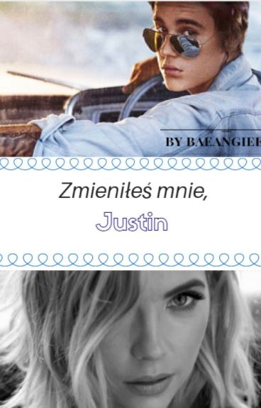 Zmieniłeś mnie, Justin ❘❘ JB FF