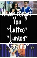 Never Forget You ~Lutteo~Lumon~Gastina~ by LittleMissJulie