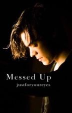 Messed Up - H.S. by justforyoureyes