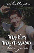 My Bias My Classmate || Lee Jeno fanfiction by Nshittyou