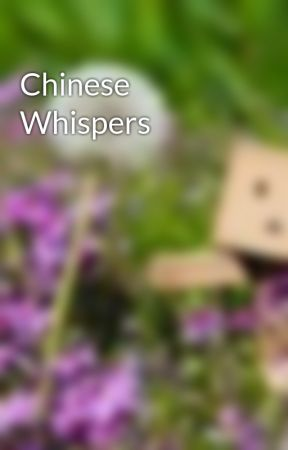 Chinese Whispers by Ro-Ro-A