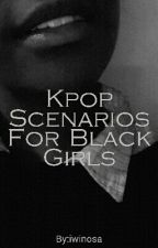 Kpop Scenarios For Black Girls by iwinosa