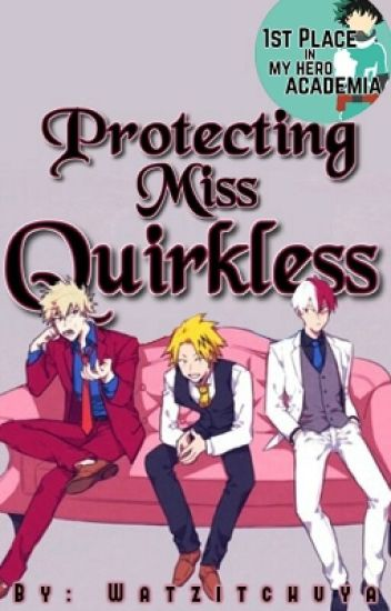 ♜ Protecting Miss Quirkless (VariousXReader) ♜