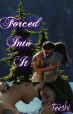 Forced Into It (Bella & Jacob Love Story) (ON HOLD) by Teeshi