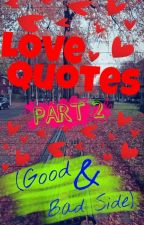 Love Quotes - Part 2 (Good &  Bad side) by Purple_RockHeart