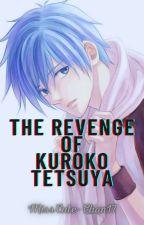 The Revenge of Kuroko Tetsuya by MissCute-Chan17