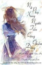 [Edit][Nữ Phụ Văn] Nữ Phụ Xoay Người Tiến Công Chiếm Đóng by kimphung222