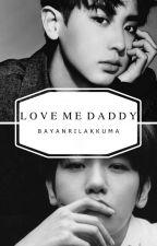 Love Me 'Daddy'  by bayanrilakkuma