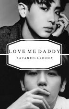 Love Me 'Daddy'  by bayanrilakkuma