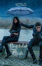 Begitulah Cinta by Belladelin