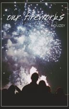 our fireworks | s. e. by rouzey