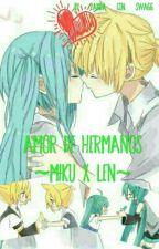 Amor De Hermanos (Diferente). ~ Miku X Len ~ by pandi_Fanfics