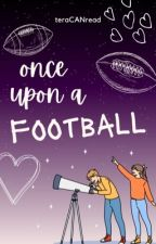 Once Upon a Football [Wattys 2016] |✔️| by teraCANread