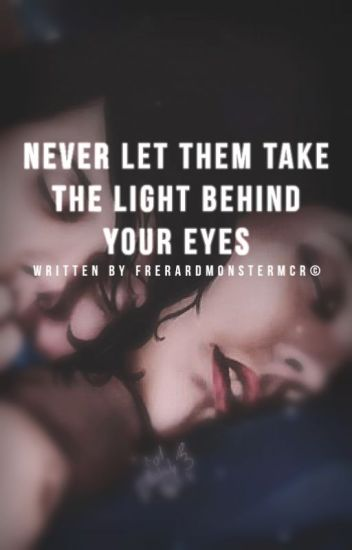 Frerard : Never Let Them Take The Light Behind Your Eyes