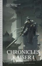 CHRONICLES KAISER : THE BEGINNING (COMPLETE) by wanzeneth
