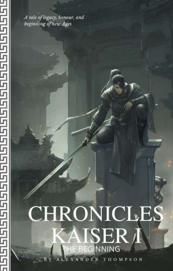 CHRONICLES KAISER : THE BEGINNING (COMPLETE)