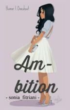 Ambition [ 1/1 ] by sonia_fitriani