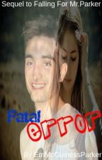 Fatal Error [Sequel to Falling For Mr.Parker] by EmMcGuinessParker