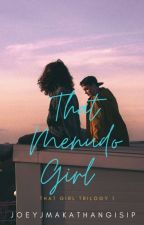 That Menudo Girl (TO BE PUBLISHED UNDER PSICOM THIS 2017. SAMPLE CHAPTERS ONLY) by JoeyJMakathangIsip