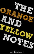 The Orange and Yellow Notes by WisdomDeath