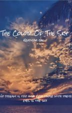 The Color Of The Sky [ON HOLD]  by sisterkhadijah