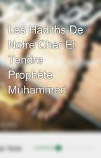Les Hadiths De Notre Cher Et Tendre Prophète Muhammed by lasdetrefle