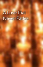 A Love that Never Fades by princesskeibee