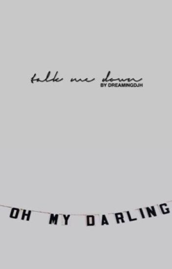 TALK ME DOWN