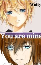 You are Mine by YandereInWonderland
