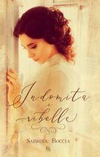 Indomabile ribelle (Completa) primo libro by sabrinaboccia6