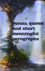 Poems, quotes and short sentences that hold a lot of meaning  by BeccaBland14