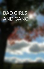 BAD GIRLS AND GANG  by yoloqueen123