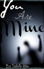 You Are Mine by whitepeppers