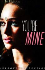 You're Mine • a Lexa/You Short Story  by unbrokenreflection