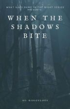 When The Shadows Bite. (Book Two) by Ridiculous_